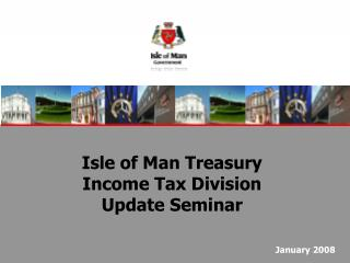 Isle of Man Treasury Income Tax Division Update Seminar