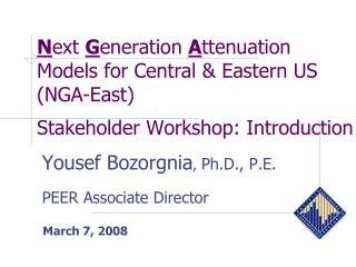 Yousef Bozorgnia ,  Ph.D., P.E. PEER Associate Director