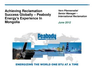 Achieving  Reclamation  Success Globally – Peabody Energy's Experience  In Mongolia