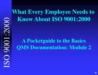 What Every Employee Needs to  Know About ISO 9001:2000   A Pocketguide to the Basics QMS Documentation: Module 2