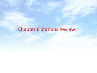 Chapter 6 Stations Review