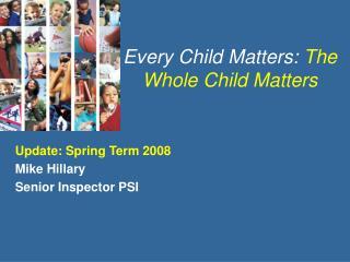 Every Child Matters:  The Whole Child Matters