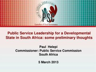 Public Service Leadership for a Developmental State in South Africa: some preliminary thoughts