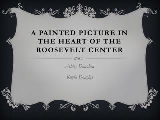 A Painted Picture in the Heart of the Roosevelt Center