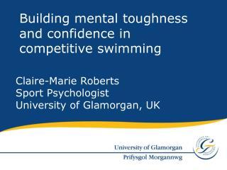 Claire-Marie Roberts Sport Psychologist University of Glamorgan, UK