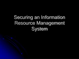 Securing an Information Resource Management System