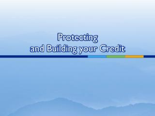 Protecting  and Building your Credit