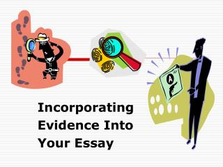 Incorporating  Evidence Into  Your Essay