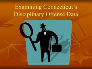 Examining Connecticut s  Disciplinary Offense Data