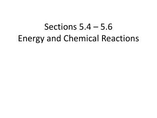 Sections 5.4 – 5.6  Energy and Chemical Reactions
