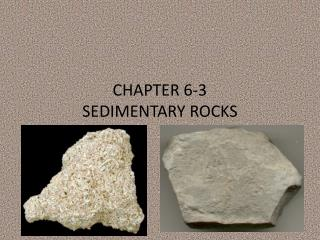 CHAPTER 6-3 SEDIMENTARY ROCKS