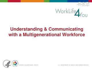 Understanding & Communicating with a Multigenerational Workforce