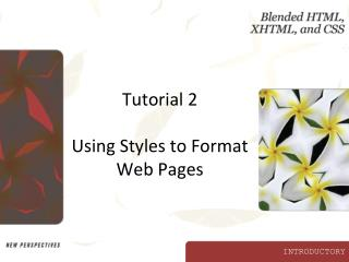 Tutorial 2 Using Styles to Format Web Pages