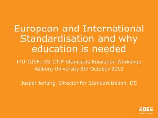 European and International  Standardisation  and  why education  is  needed