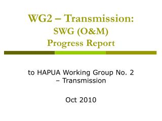 WG2 � Transmission: SWG (O&M)  Progress Report