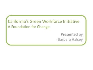 California�s Green Workforce Initiative A Foundation for Change