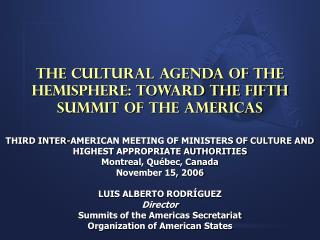 The Cultural Agenda of the Hemisphere: Toward the Fifth Summit of the Americas