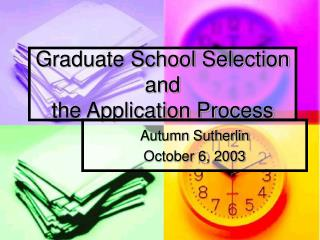 Graduate School Selection and  the Application Process