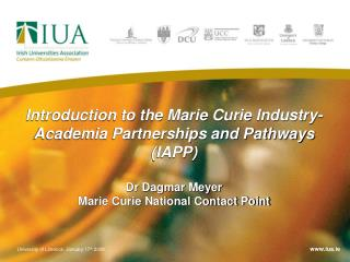 Introduction to the Marie Curie Industry-Academia Partnerships and Pathways (IAPP) Dr Dagmar Meyer