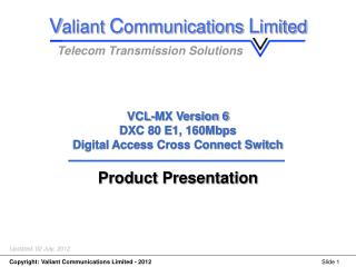 VCL-MX Version 6 DXC 80 E1, 160Mbps  Digital Access Cross Connect Switch  Product Presentation