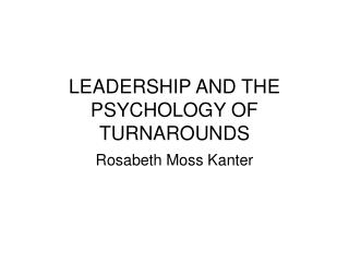 LEADERSHIP AND THE PSYCHOLOGY OF TURNAROUNDS