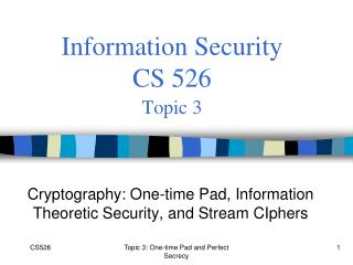 Information Security  CS 526 Topic 3