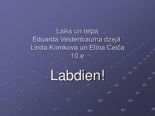 Laiks un telpa Eduarda Veidenbauma dzejā. Linda Komkova un Elīna Ceiča 10.e