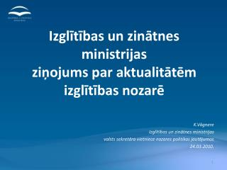 Izglītības un zinātnes ministrijas  ziņojums par aktualitātēm izglītības nozarē