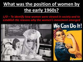 What was the position of women by the early 1960s?