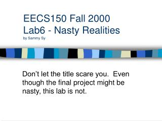 EECS150 Fall 2000 Lab6 - Nasty Realities by Sammy Sy