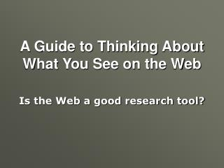 A Guide to Thinking About What You See on the Web