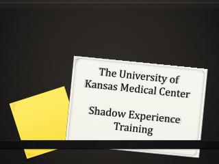 The University of Kansas Medical  Center Shadow  Experience  Training