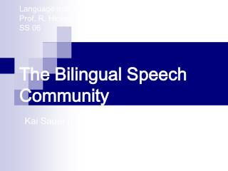 Language and the Mind  Prof. R. Hickey		 SS 06		  The Bilingual Speech Community