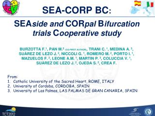 SEA-CORP BC :  SEA side and  COR pal  B ifurcation trials  C ooperative study