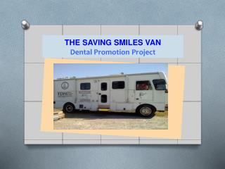 THE SAVING SMILES VAN Dental Promotion Project