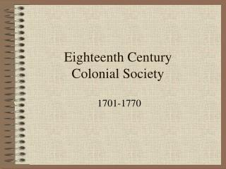 Eighteenth Century  Colonial Society