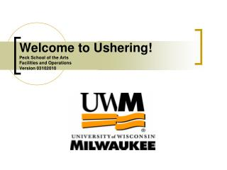 Welcome to Ushering! Peck School of the Arts Facilities and Operations Version 03102010