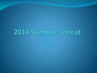 2014 Summer retreat