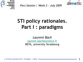 STI policy rationales. Part I : paradigms  Laurent Bach laurent.bachunistra.fr BETA, university Strasbourg