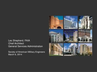 Les Shepherd, FAIA Chief Architect General Services Administration