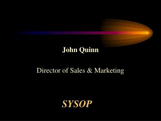 John Quinn  Director of Sales  Marketing
