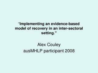 """ Implementing an evidence-based model of recovery in an inter-sectoral setting."""