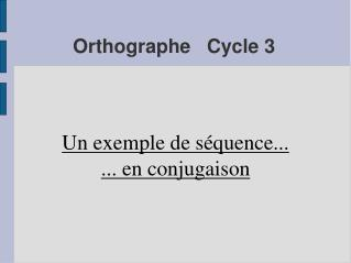 Orthographe   Cycle 3