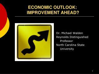 ECONOMIC OUTLOOK:      IMPROVEMENT AHEAD?