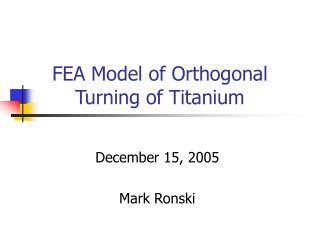 FEA Model of Orthogonal Turning of Titanium