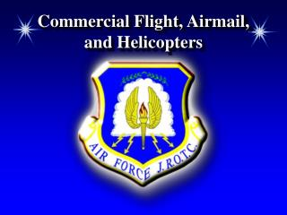 Commercial Flight, Airmail,  and Helicopters