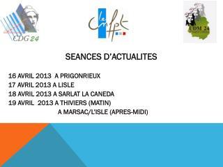 SEANCES D'ACTUALITES 16 AVRIL 2013  A PRIGONRIEUX 17 AVRIL 2013 A LISLE
