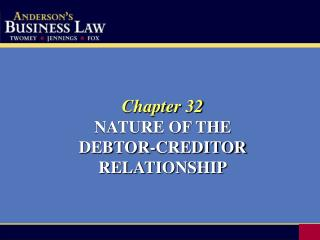Chapter 32 NATURE OF THE DEBTOR-CREDITOR RELATIONSHIP