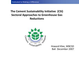 The Cement Sustainability Initiative  (CSI) Sectoral Approaches to Greenhouse Gas Reductions