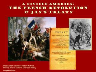 A Divided America : The French Revolution & Jay's Treaty